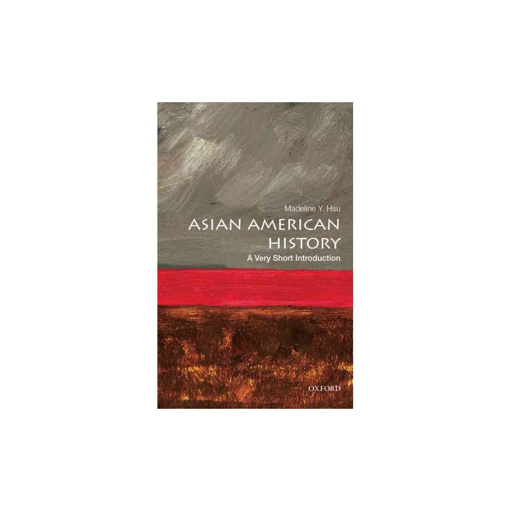 Asian American History : A Very Short Introduction (Paperback) (Madeline Y. Hsu)