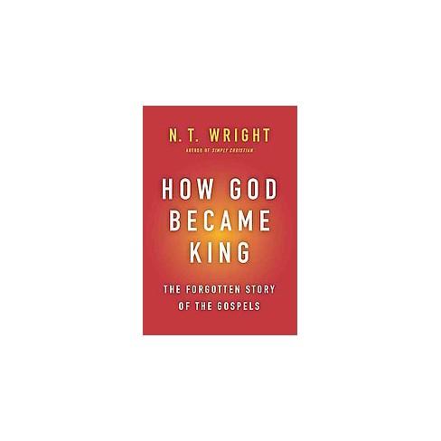 How God Became King The Forgotten Story Of The Gospels Reprint