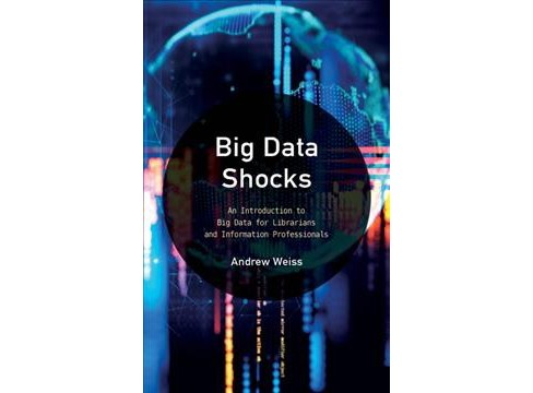 Big Data Shocks : An Introduction to Big Data for Librarians and Information Professionals - (Hardcover) - image 1 of 1