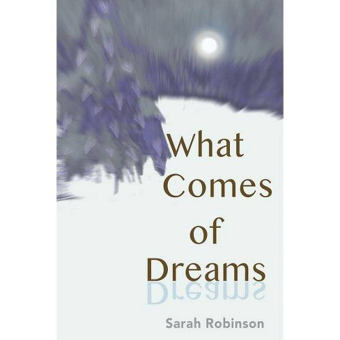 What Comes of Dreams - by  Sarah Robinson (Paperback) - image 1 of 1
