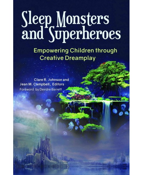 Sleep Monsters and Superheroes : Empowering Children Through Creative Dreamplay (Hardcover) - image 1 of 1