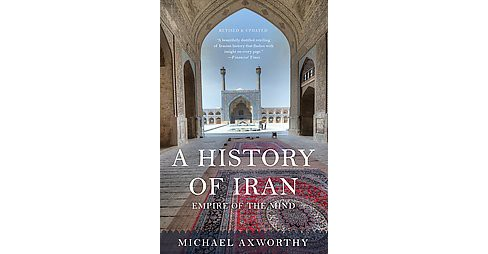 History of Iran : Empire of the Mind (Revised / Updated) (Paperback) (Michael Axworthy) - image 1 of 1