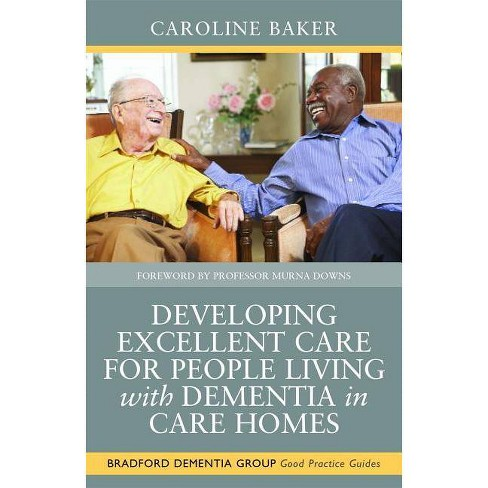 Developing Excellent Care for People Living with Dementia in Care Homes - by  Caroline Baker (Paperback) - image 1 of 1