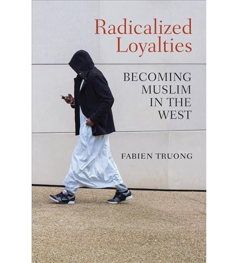 Radicalized Loyalties : Becoming Muslim in the West -  by Fabien Truong (Hardcover) - image 1 of 1