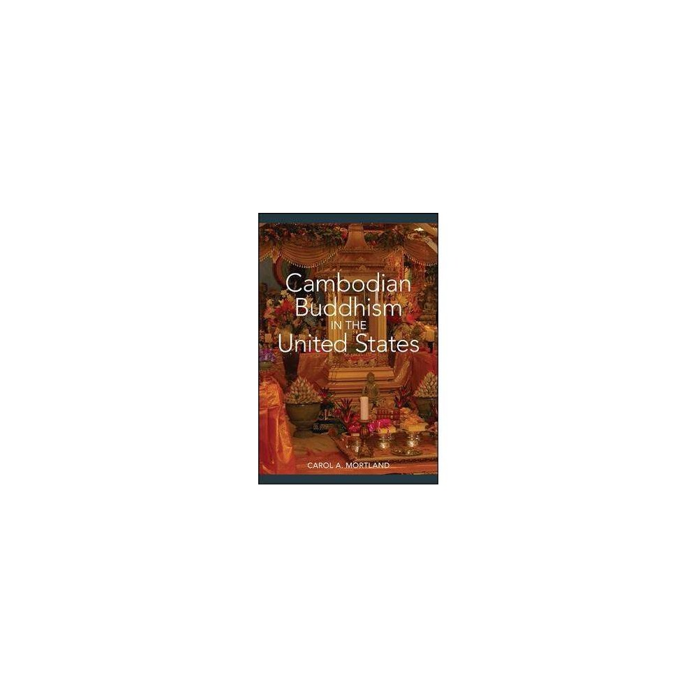 Cambodian Buddhism in the United States - by Carol A. Mortland (Paperback)