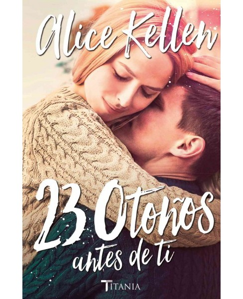 23 otoños antes de ti / 23 Autumns Before You (Paperback) (Alice Kellen) - image 1 of 1