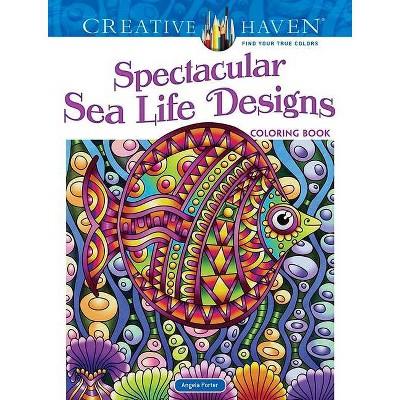 - Creative Haven Spectacular Sea Life Designs Coloring Book - (Creative Haven Coloring  Books) By Angela Porter (Paperback) : Target