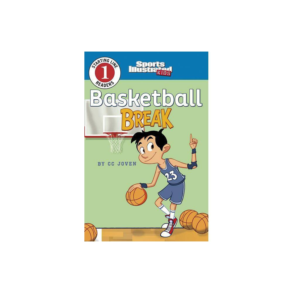 Basketball Break Sports Illustrated Kids Starting Line Readers By Cc Joven Paperback