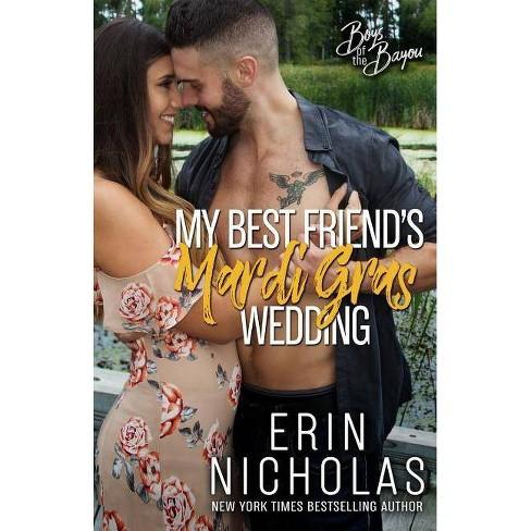 My Best Friend's Mardi Gras Wedding (Boys of the Bayou Book 1) - by  Erin Nicholas (Paperback) - image 1 of 1