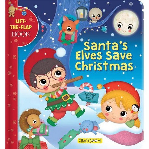 Save Christmas.Santa S Elves Save Christmas Lift The Flap Book Board Book