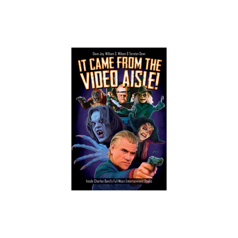 It Came from the Video Aisle! : Inside Charles Band's Full Moon Entertainment Studio (Paperback) (David