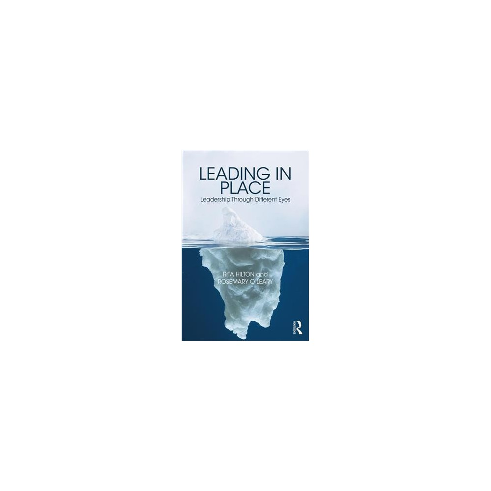 Leading in Place : Leadership Through Different Eyes - by Rita M. Hilton & Rosemary O'Leary (Paperback)