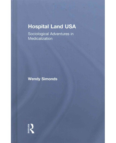 Hospital Land USA : Sociological Adventures in Medicalization (Hardcover) (Wendy Simonds) - image 1 of 1