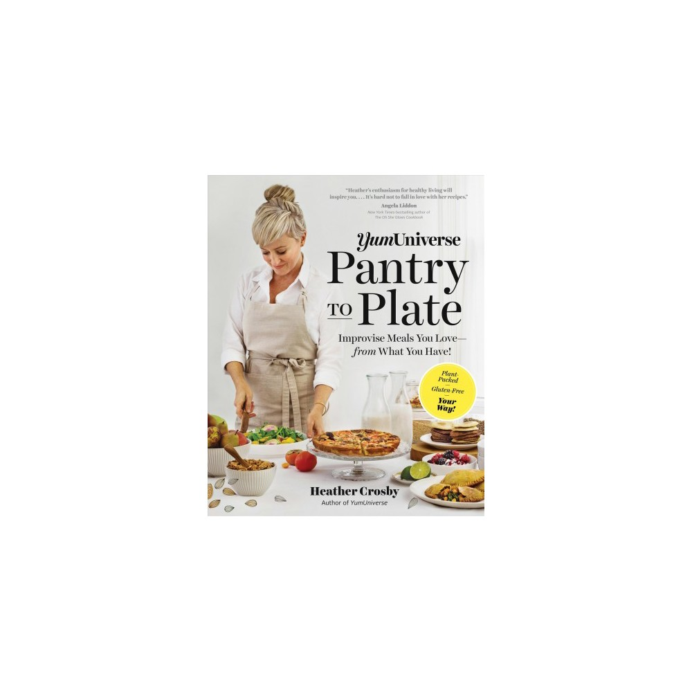 YumUniverse Pantry to Plate : Improvise Meals You Love-from What You Have! - (Paperback)