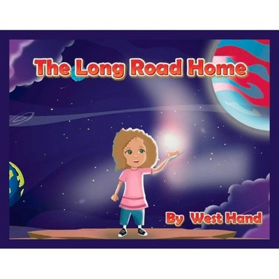 The Long Road Home, 1 - (The Long Road Home Part II) by  West Hand (Hardcover)