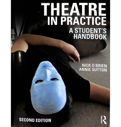 Theatre in Practice : A Student's Handbook -  2 by Nick O'brien & Annie  Sutton (Paperback) - image 1 of 1