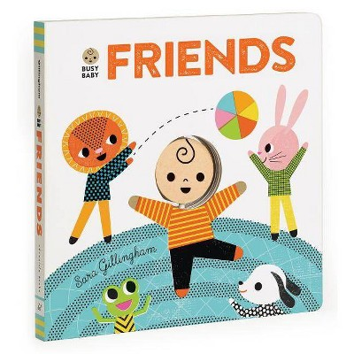 Busy Baby: Friends - by  Sara Gillingham (Board Book)