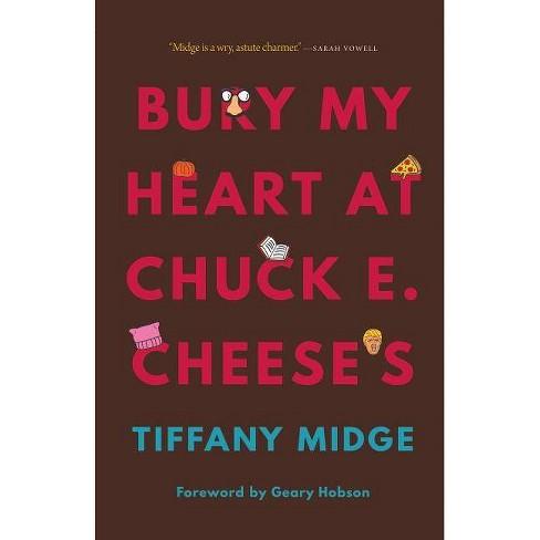 Bury My Heart at Chuck E. Cheese's - by  Tiffany Midge (Hardcover) - image 1 of 1