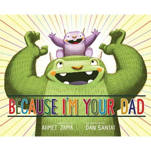 Because I'm Your Dad (Hardcover) by Ahmet Zappa - image 1 of 1