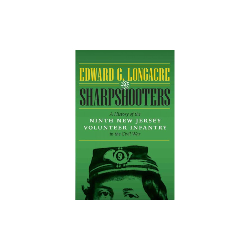 Sharpshooters : A History of the Ninth New Jersey Volunteer Infantry in the Civil War (Hardcover)