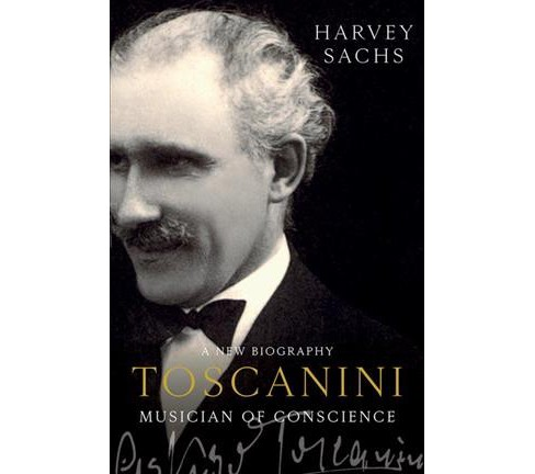 Toscanini : Musician of Conscience -  by Harvey Sachs (Hardcover) - image 1 of 1