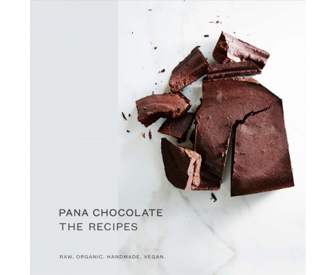 Pana Chocolate, the Recipes : Raw. Organic. Handmade. Vegan. (Hardcover) (Pana Barbounis) - image 1 of 1