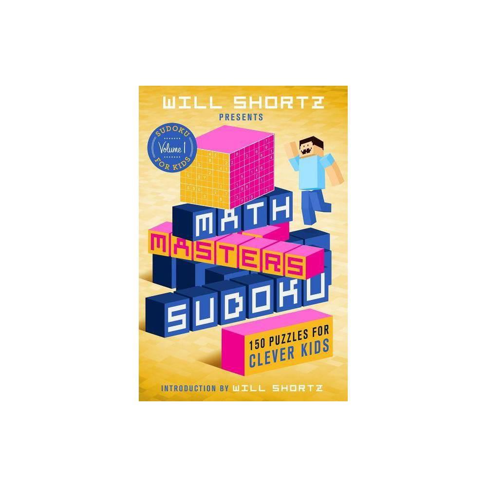 Will Shortz Presents Math Masters Sudoku Sudoku For Kids 1 Paperback