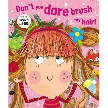 Don't You Dare Brush My Hair - by Rosie Greening (Board Book)