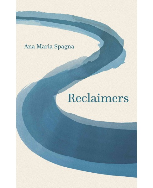 Reclaimers (Hardcover) (Ana Maria Spagna) - image 1 of 1