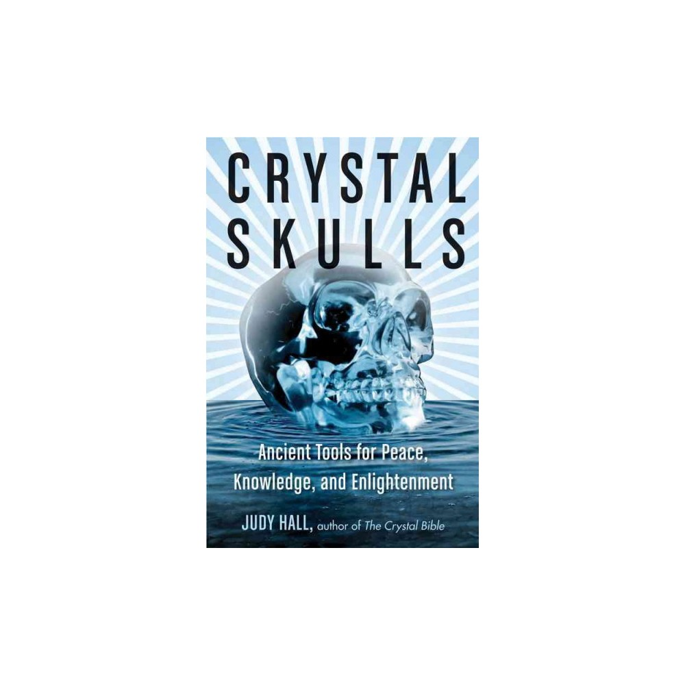 Crystal Skulls : Ancient Tools for Peace, Knowledge, and Enlightenment (Paperback) (Judy Hall)