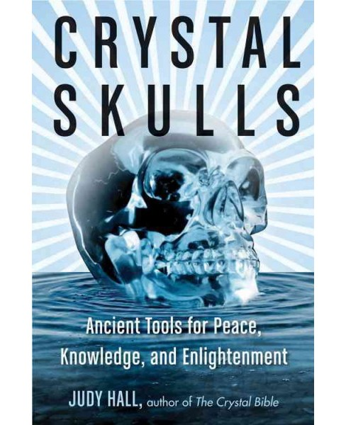 Crystal Skulls : Ancient Tools for Peace, Knowledge, and Enlightenment (Paperback) (Judy Hall) - image 1 of 1
