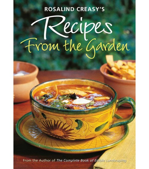Rosalind Creasy's Recipes from the Garden : 200 Exciting Recipes from the Author of the Complete Book of - image 1 of 1
