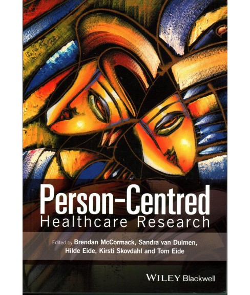 Person-Centred Healthcare Research (Paperback) (Brendan McCormack & Sandra Van Dulmen & Hilde Eide) - image 1 of 1