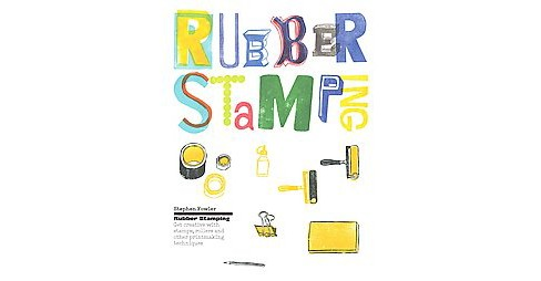 Rubber Stamping : Get Creative With Stamps, Rollers and Other Printmaking Techniques (Hardcover) - image 1 of 1