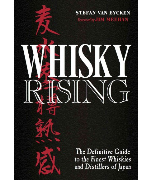 Whisky Rising : The Definitive Guide to the Finest Whiskies and Distillers of Japan: A Story in the - image 1 of 1