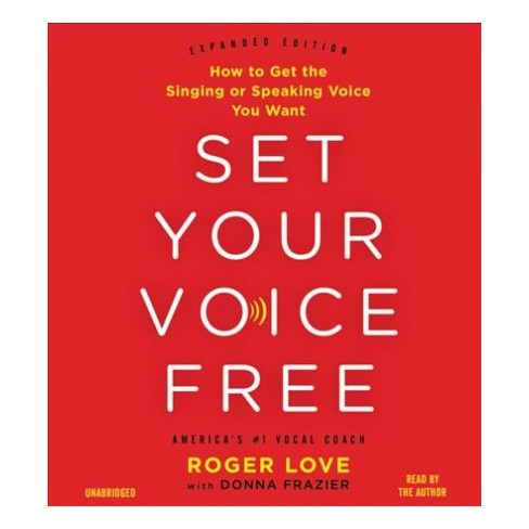 Set Your Voice Free How To Get The Singing Or Speaking Voice You