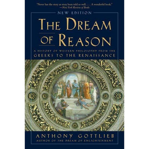 The Dream of Reason - by  Anthony Gottlieb (Paperback) - image 1 of 1
