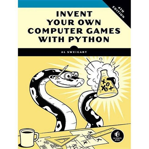 Invent Your Own Computer Games with Python, 4e - 4 Edition by  Al Sweigart (Paperback) - image 1 of 1
