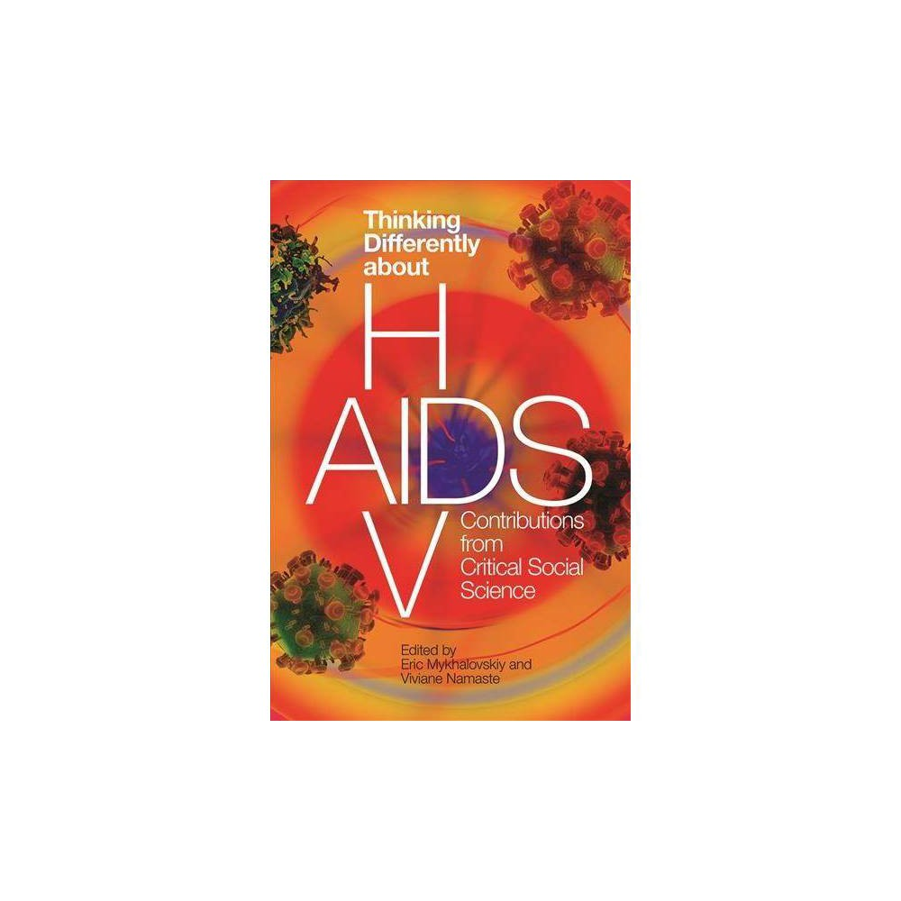 Thinking Differently about Hiv/Aids - (Hardcover) Almost four decades after the discovery of Hiv/Aids, the world continues to grapple with this public health challenge. Thinking Differently about Hiv/Aids explores the limits of mainstream approaches to the Hiv/Aids epidemic and challenges readers to develop different solutions, emphasizing the value of critical social science perspectives. The contributors investigate traditions of inquiry – governmentality studies, institutional ethnography, and Indigenous knowledges, among others – to determine what these perspectives can bring to Hiv/Aids research, policy, and programming. Ultimately, this book demonstrates how and why critical social science is necessary for rethinking research and the course of action required to address the epidemic.