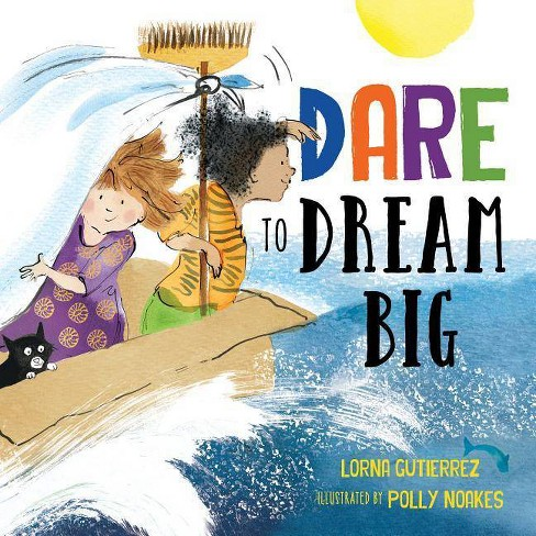 Dare to Dream Big - by  Lorna Gutierrez (Hardcover) - image 1 of 1