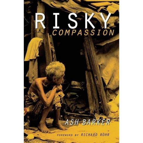 Risky Compassion - by  Ashley J Barker & Ash Barker (Paperback) - image 1 of 1