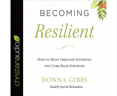 Becoming Resilient : How to Move Through Suffering and Come Back Stronger (Unabridged) (CD/Spoken Word) - image 1 of 1