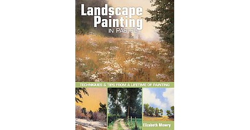 Landscape Painting in Pastel : Techniques and Tips from a Lifetime of Painting (Paperback) (Elizabeth - image 1 of 1