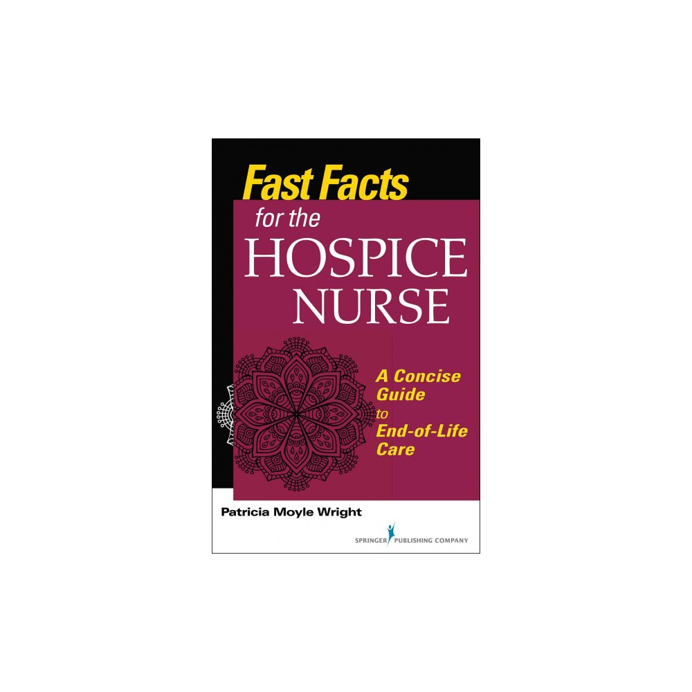 Fast Facts for the Hospice Nurse : A Concise Guide to End-of-life Care (Paperback) (Ph.d. Patricia Moyle