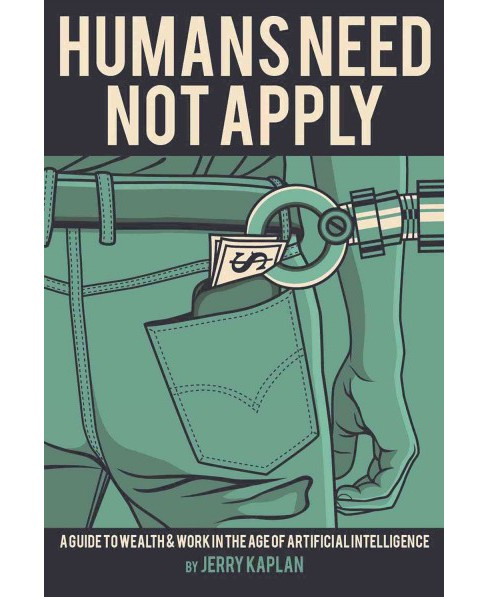Humans Need Not Apply : A Guide to Wealth and Work in the Age of Artificial Intelligence (Reprint) - image 1 of 1