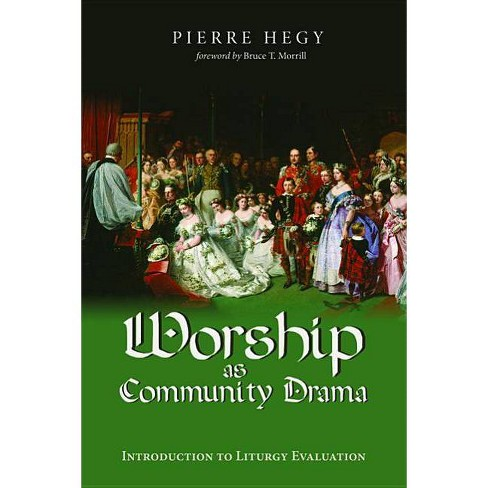 Worship as Community Drama - by  Pierre Hegy (Paperback) - image 1 of 1