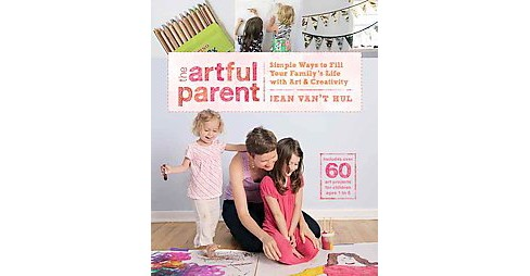 Artful Parent : Simple Ways to Fill Your Family's Life With Art & Creativity (Paperback) (Jean Van't - image 1 of 1