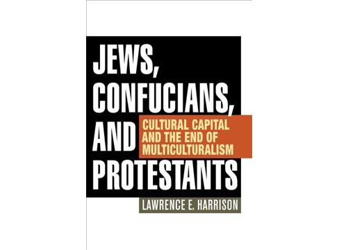Jews, Confucians, and Protestants : Cultural Capital and the End of Multiculturalism (Reissue) - image 1 of 1
