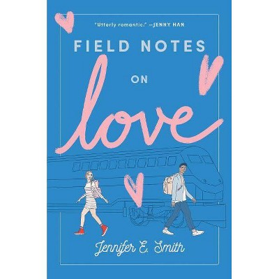 Field Notes on Love - by  Jennifer E Smith (Paperback)