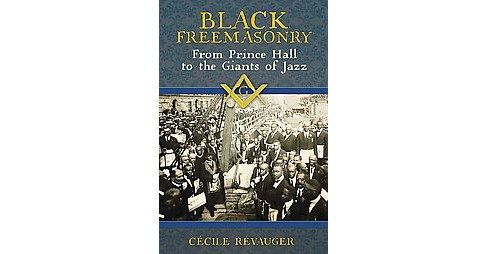 Black Freemasonry : From Prince Hall to the Giants of Jazz (Hardcover) (Cecile Ru00e9vauger) - image 1 of 1